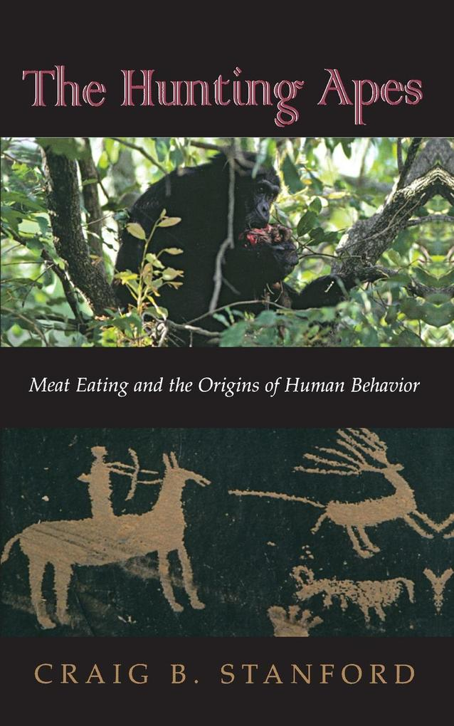 The Hunting Apes: Meat Eating and the Origins of Human Behavior als Buch