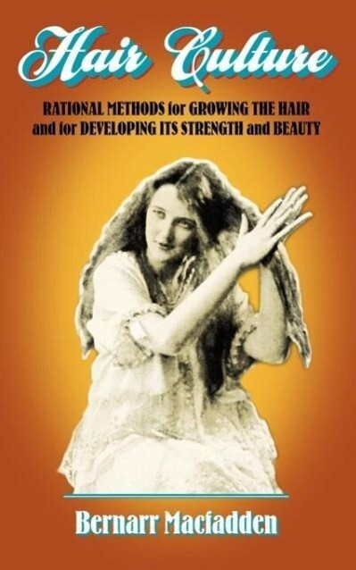 Hair Culture: Rational Methods for Growing the Hair and for Developing Its Strength and Beauty als Taschenbuch