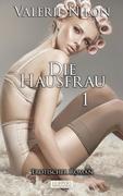 Die Hausfrau 1 - Erotischer Roman
