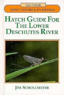 Hatch Guide for the Lower Deschutes River als Buch
