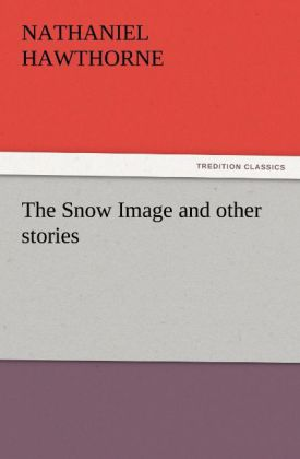 The Snow Image and other stories als Buch von N...