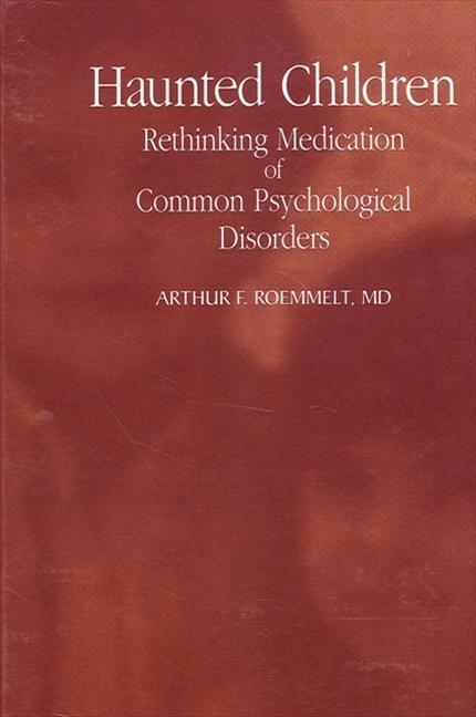 Haunted Children: Rethinking Medication of Common Psychological Disorders als Taschenbuch