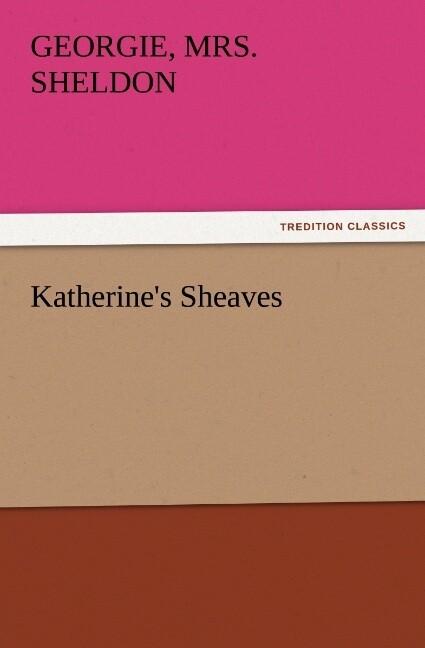 Katherine´s Sheaves als Buch von Georgie Sheldon