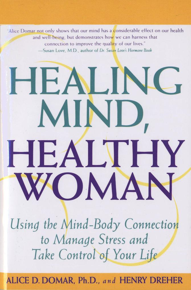 Healing Mind, Healthy Woman: Using the Mind-Body Connection to Manage Stress and Take Control of Your Life als Taschenbuch