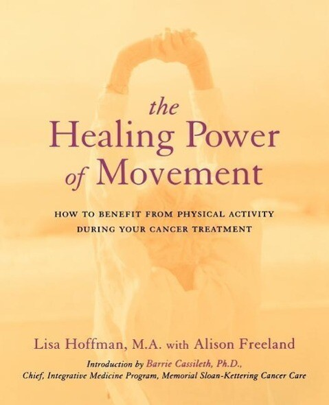 The Healing Power of Movement: How to Benefit from Physical Activity During Your Cancer Treatment als Taschenbuch