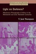 Light on Darkness?: Missionary Photography of Africa in the Nineteenth and Early Twentieth Centuries