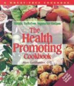 The Health-Promoting Cookbook: Simple, Guilt-Free, Vegetarian Recipes als Taschenbuch
