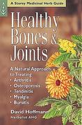 Healthy Bones & Joints: A Natural Approach to Treating Arthritis, Osteoporosis, Tendinitis, Myalgia and Bursitis
