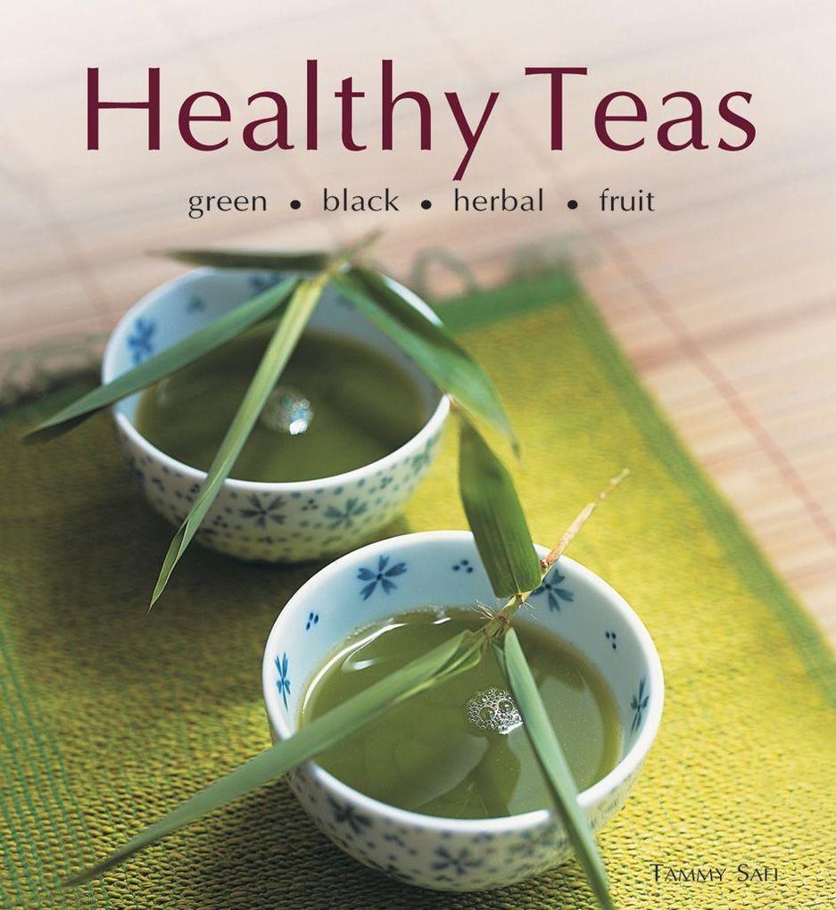 Healthy Teas: Green, Black, Herbal, Fruit als Buch
