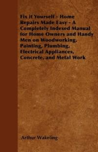 Fix it Yourself - Home Repairs Made Easy - A Co...