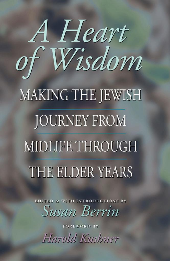 A Heart of Wisdom: Making the Jewish Journey from Midlife Through the Elder Years als Taschenbuch