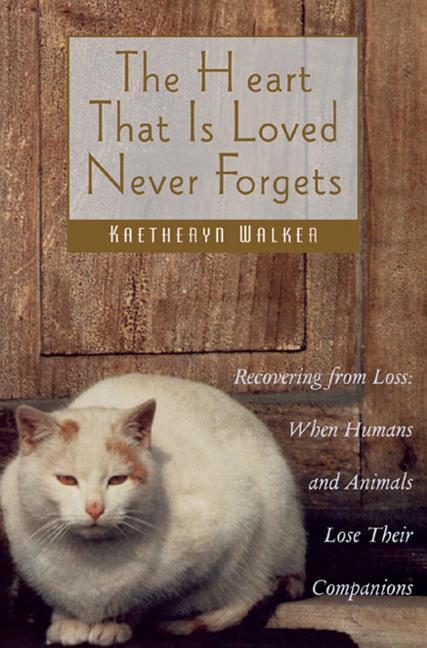 The Heart That Is Loved Never Forgets: Recovering from Loss: When Humans and Animals Lose Their Companions als Taschenbuch