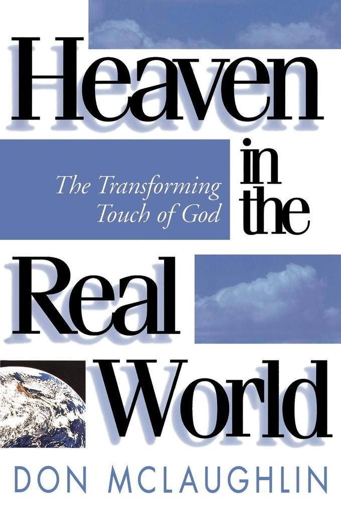 Heaven in the Real World: The Transforming Touch of God als Taschenbuch