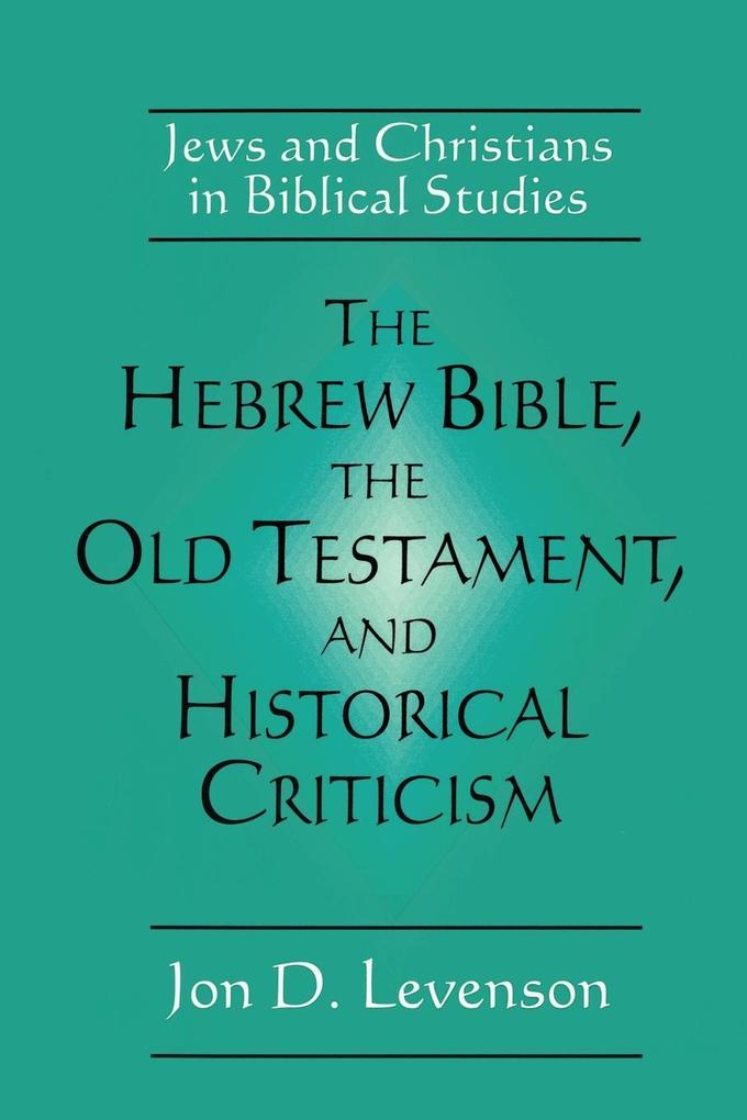 The Hebrew Bible, the Old Testament, and Historical Criticism: Jews and Christians in Biblical Studies als Taschenbuch