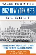 Tales from the 1962 New York Mets Dugout: A Collection of the Greatest Stories from the Mets Inaugural Season