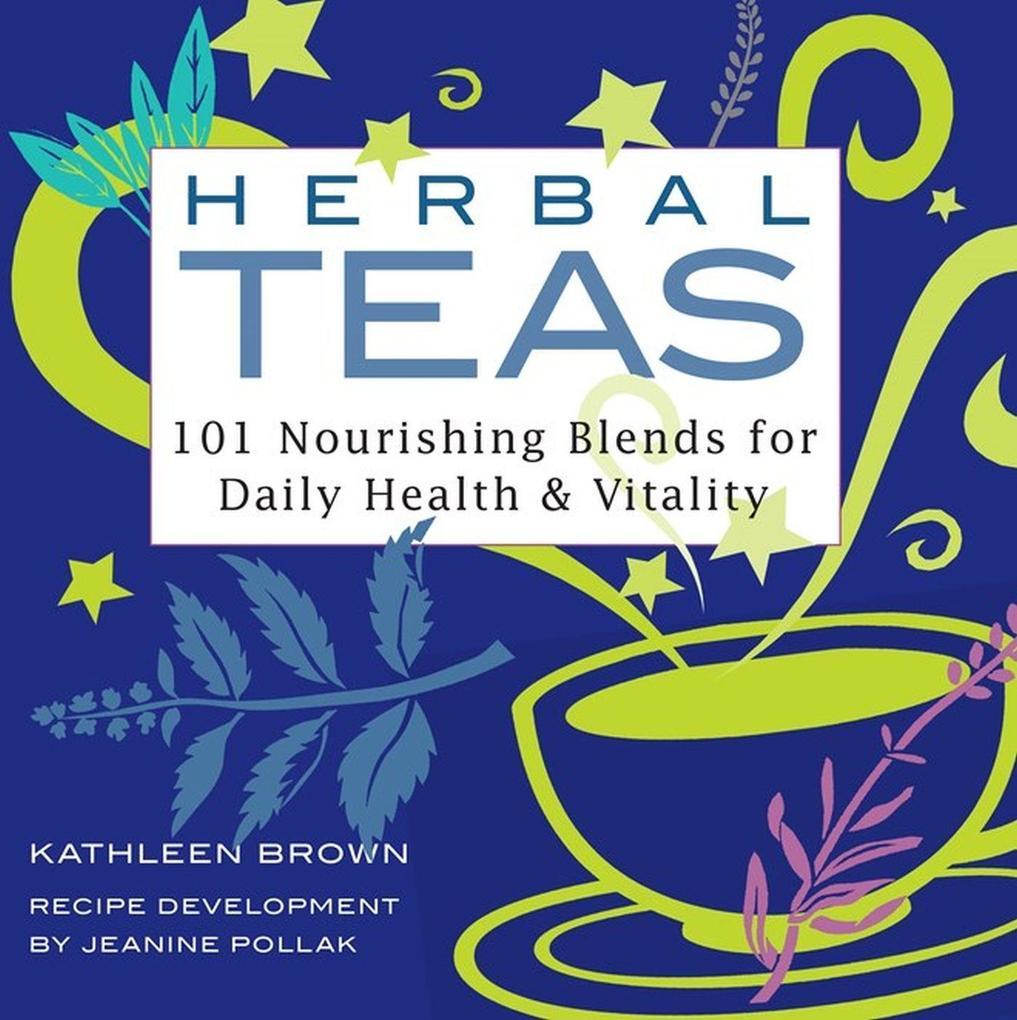 Herbal Teas: 101 Nourishing Blends for Daily Health & Vitality als Taschenbuch