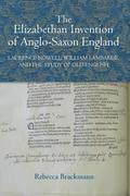 The Elizabethan Invention of Anglo-Saxon England: Laurence Nowell, William Lambarde, and the Study of Old English