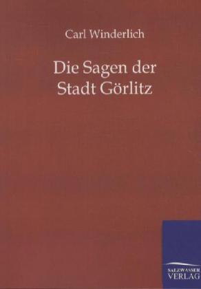 Die Sagen der Stadt Görlitz als Buch von Carl W...