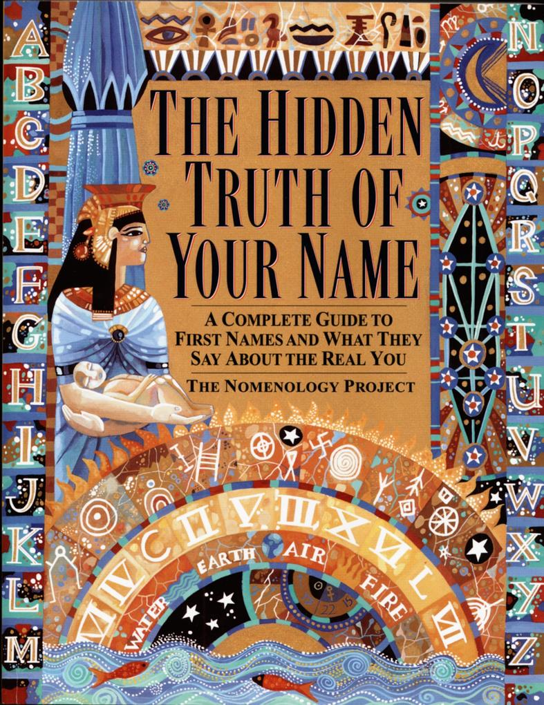 The Hidden Truth of Your Name: A Complete Guide to First Names and What They Say about the Real You als Taschenbuch