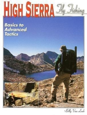 High Sierra Fly Fishing: Basics to Advanced Tactics als Buch