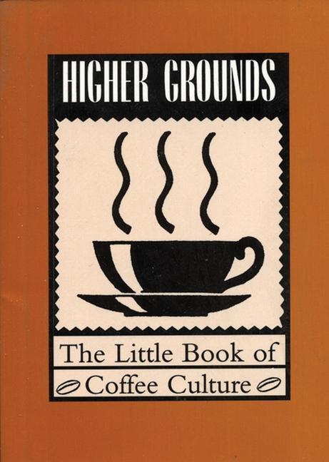 Higher Grounds: The Little Book of Coffee Culture als Taschenbuch