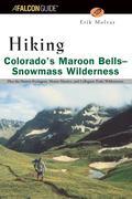 Hiking Colorado's Maroon Bells Snowmass Wilderness: Plus the Hunter-Fryingpan, Mount Massive, and Collegiate Peaks Wildernesses