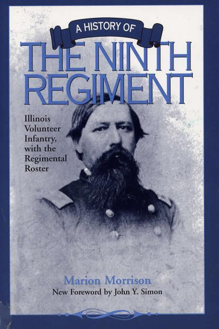 A History of the Ninth Regiment: Illinois Volunteer Infantry, with the Regimental Roster als Taschenbuch
