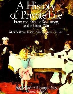 A History of Private Life, Volume IV: From the Fires of Revolution to the Great War als Buch
