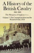 A History of the British Cavalry the Curragh Incident and the Western Front 1914, Volume VII
