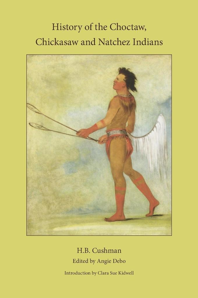 The History of Choctaw, Chickasaw and Natchez Indians als Taschenbuch