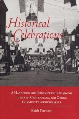 Historical Celebrations: A Handbook for Organizers of Diamond Jubilees, Centennials and Other Community Anniversaries als Taschenbuch
