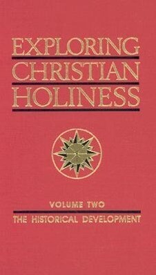 Exploring Christian Holiness, Volume 2: The Historical Development als Buch