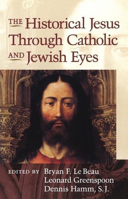 Historical Jesus Through Catholic and Jewish Eyes als Taschenbuch