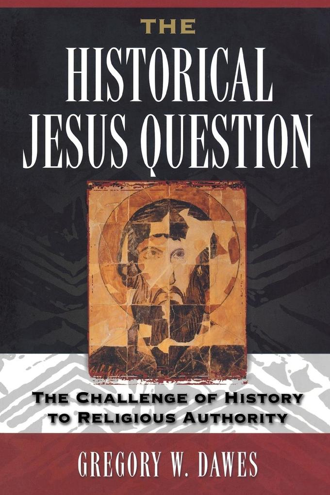 The Historical Jesus Question: The Challenge of History to Religious Authority als Taschenbuch