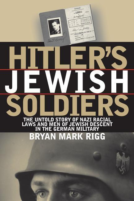 Hitler's Jewish Soldiers: The Untold Story of Nazi Racial Laws and Men of Jewish Descent in the German Military als Buch