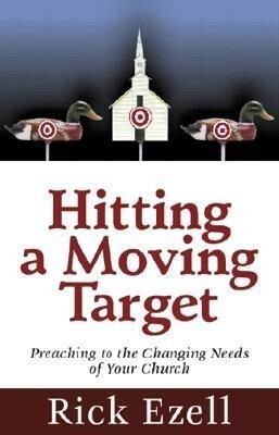 Hitting a Moving Target: Preaching to the Changing Needs of Your Church als Taschenbuch