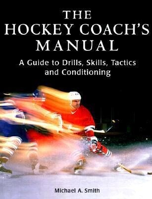 The Hockey Coach's Manual: A Guide to Drills, Skills and Conditioning als Taschenbuch
