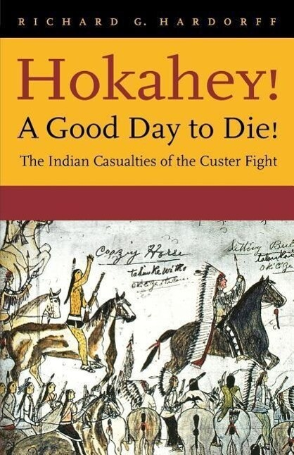 Hokahey! a Good Day to Die!: The Indian Casualties of the Custer Fight als Buch