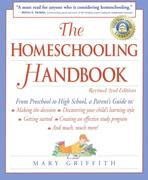 The Homeschooling Handbook: From Preschool to High School, a Parent's Guide To: Making the Decision; Discove Ring Your Child's Learning Style; Get