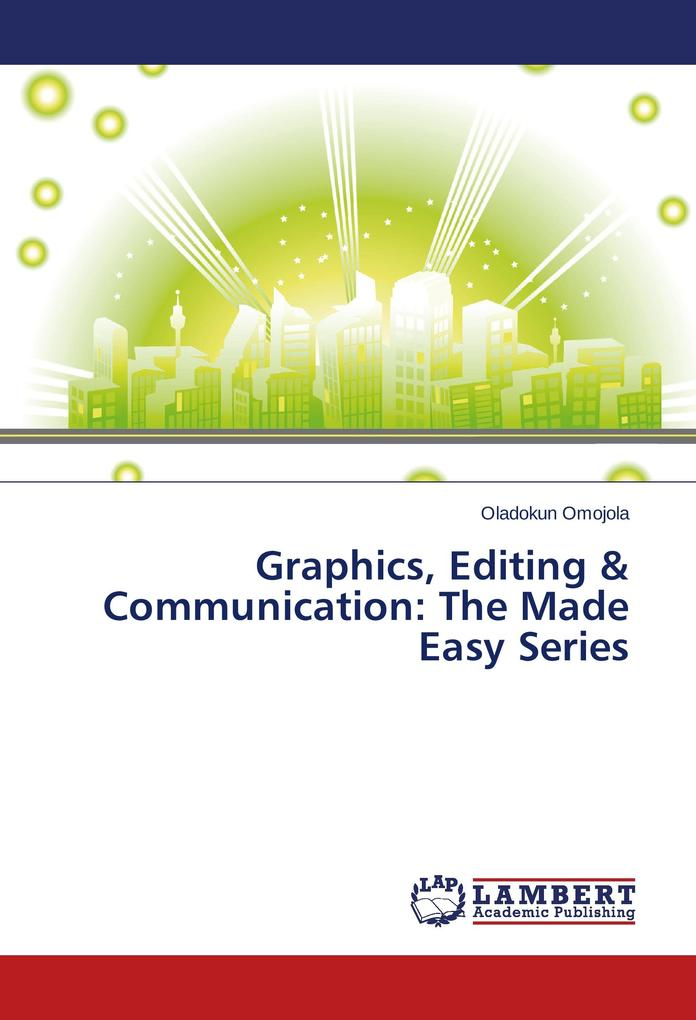 Graphics, Editing & Communication: The Made Eas...