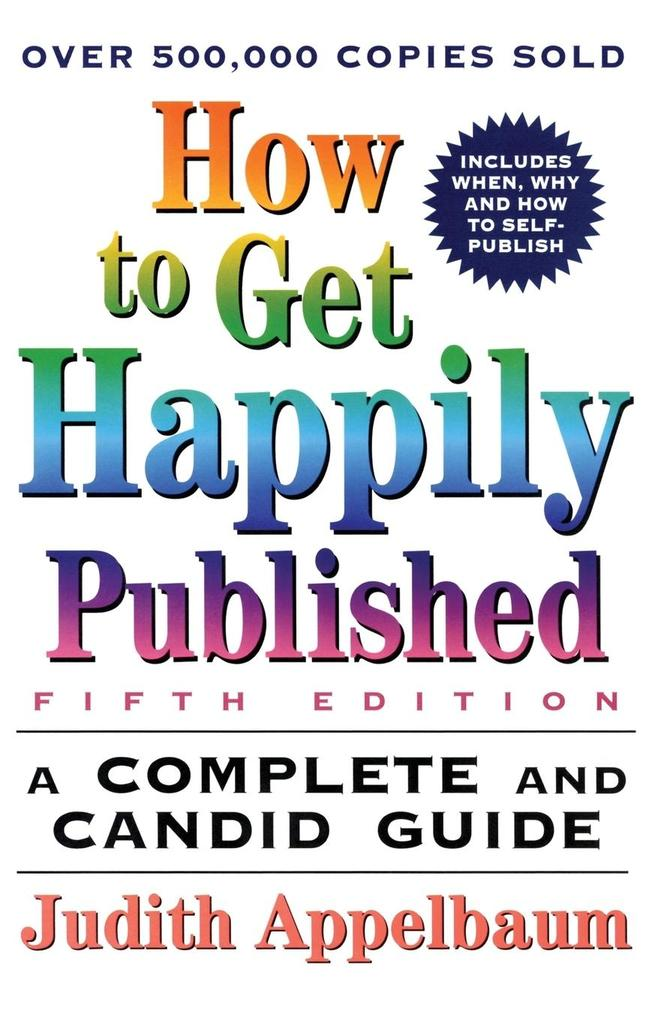 How to Get Happily Published, Fifth Edition: Complete and Candid Guide, a als Taschenbuch