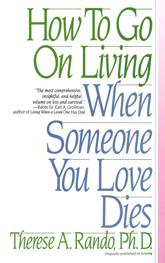 How to Go on Living When Someone You Love Dies als Taschenbuch