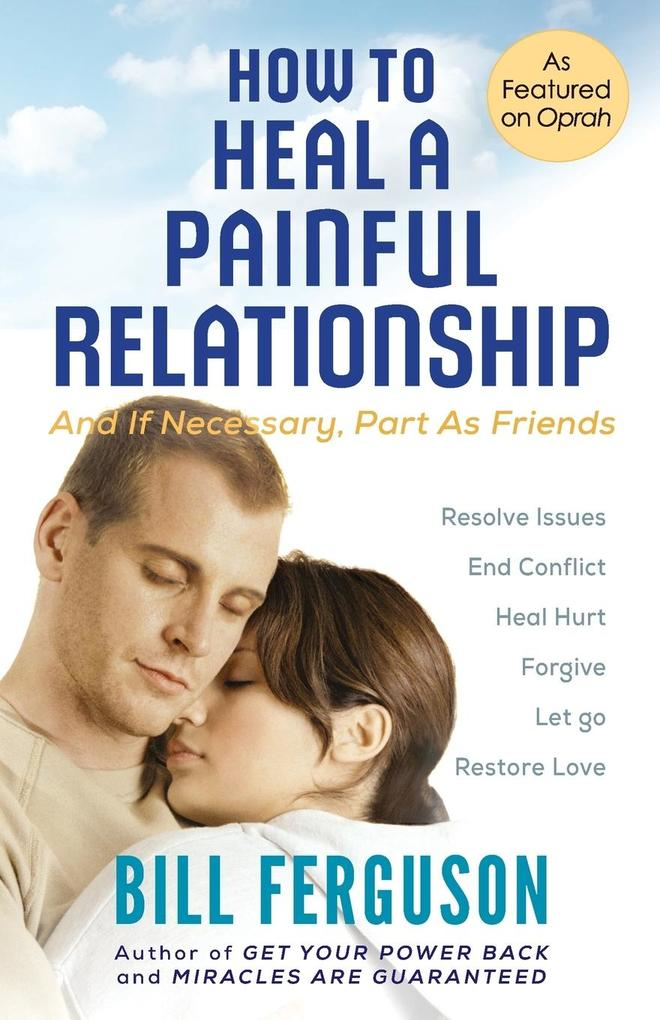 How to Heal a Painful Relationship: And If Necessary, How to Part as Friends als Taschenbuch