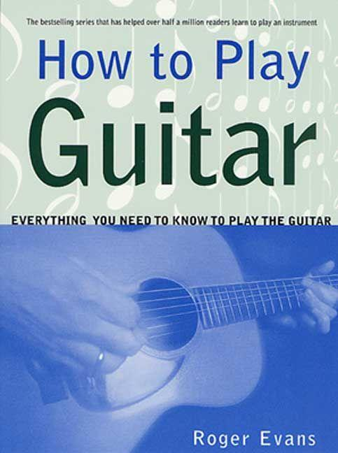 How to Play Guitar: Everything You Need to Know to Play the Guitar als Taschenbuch