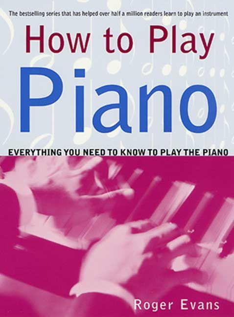 How to Play Piano: Everything You Need to Know to Play the Piano als Taschenbuch