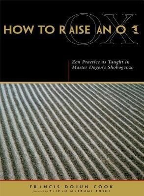 How to Raise an Ox: Zen Practice as Taught in Master Dogen's Shobogenzo als Taschenbuch