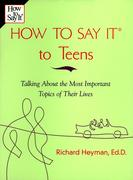 How to Say It to Teens: Talking about the Most Important Topics of Their Lives