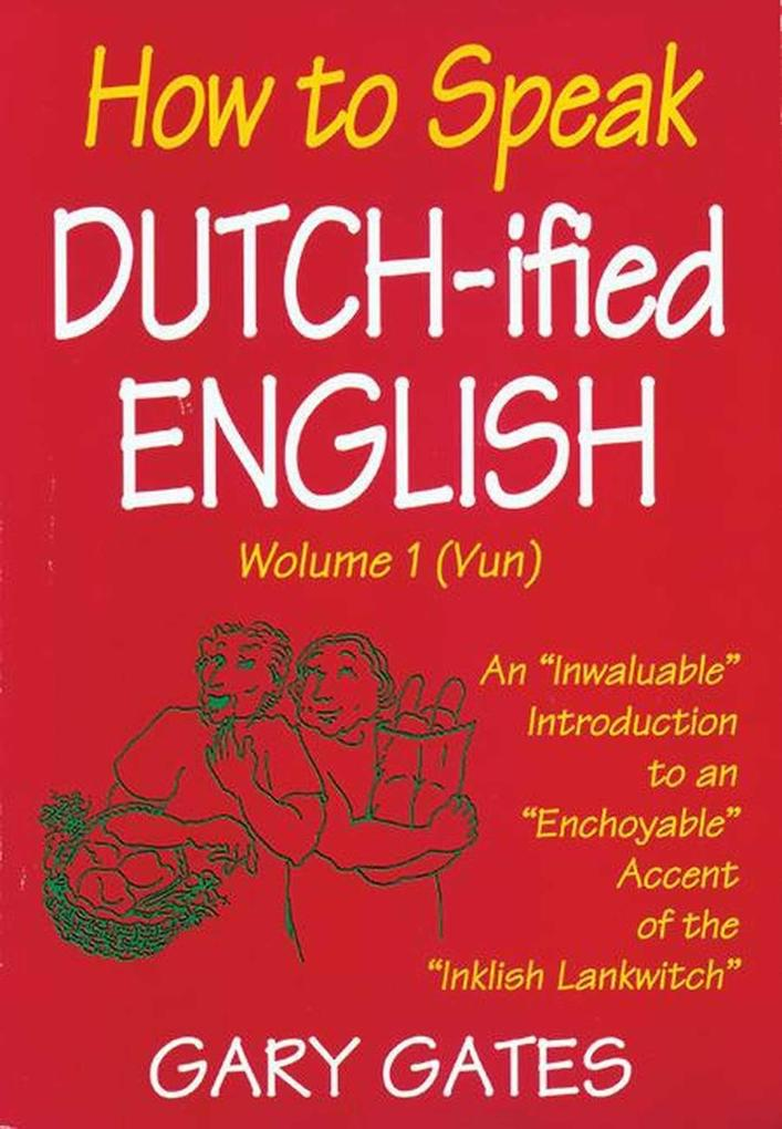 """How to Speak Dutch-Ified English (Vol. 1): An """"Inwaluable"""" Introduction to an """"Enchoyable"""" Accent of the """"Inklish Lankwitch als Taschenbuch"""