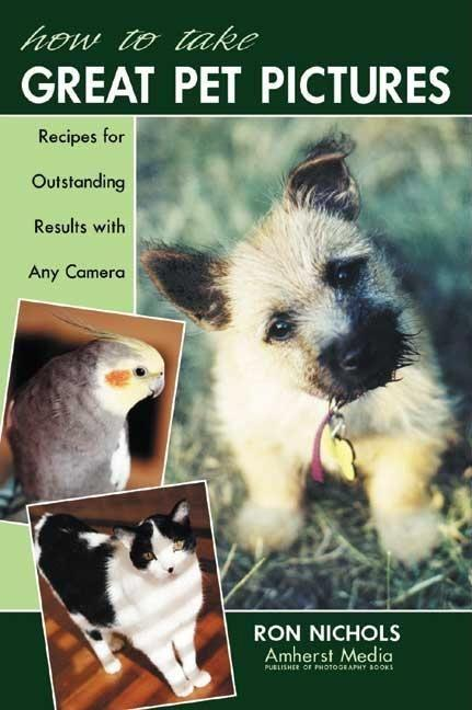 How to Take Great Pet Pictures: Recipes for Outstanding Results with Any Camera als Taschenbuch