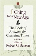 I Ching for a New Age: The Book of Answers for Changing Times